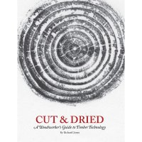 Cut & Dried: A Woodworker´s Guide to Timber Technology