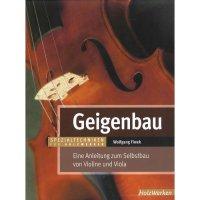 Geigenbau: Eine Anleitung zum Selbstbau von Violine und Viola