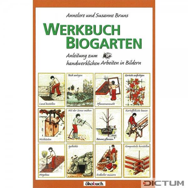 Werkbuch Biogarten - Anleitung zum handwerklichen Arbeiten in Bildern