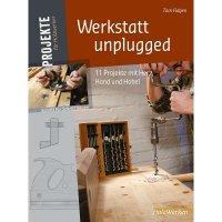 Werkstatt unplugged - 11 Projekte mit Herz, Hand und Hobel