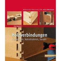 Holzverbindungen - Auswählen, konstruieren, bauen