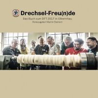 Drechsel-Freu(n)de - Das Buch zum DFT 2017 in Olbernhau