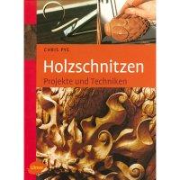 Holzschnitzen - Projekte und Techniken