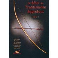 Die Bibel des Traditionellen Bogenbaus, Volume 1